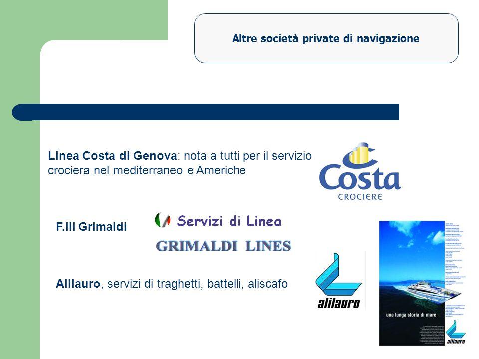 Altre società private di navigazione F.lli Grimaldi Linea Costa di Genova: nota a tutti per il servizio crociera nel mediterraneo e Americhe Alilauro,