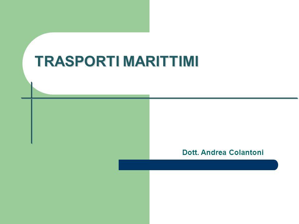 TRASPORTI MARITTIMI Dott. Andrea Colantoni