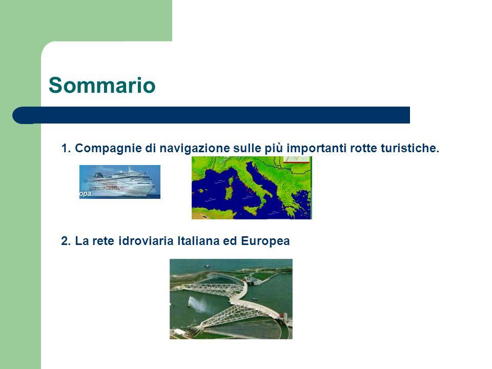 Sommario 2. La rete idroviaria Italiana ed Europea 1. Compagnie di navigazione sulle più importanti rotte turistiche.