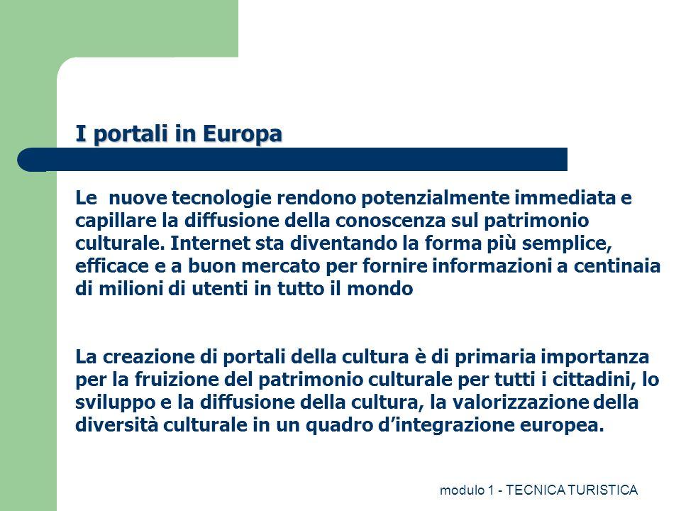 modulo 1 - TECNICA TURISTICA I portali in Europa Le nuove tecnologie rendono potenzialmente immediata e capillare la diffusione della conoscenza sul p