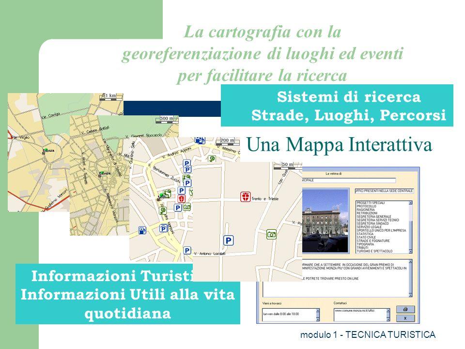 modulo 1 - TECNICA TURISTICA Una Mappa Interattiva Sistemi di ricerca Strade, Luoghi, Percorsi Informazioni Turistiche Informazioni Utili alla vita qu