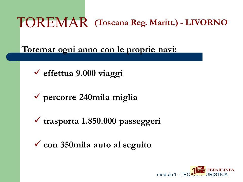 modulo 1 - TECNICA TURISTICA TOREMAR (Toscana Reg. Maritt.) - LIVORNO Toremar ogni anno con le proprie navi: effettua 9.000 viaggi percorre 240mila mi