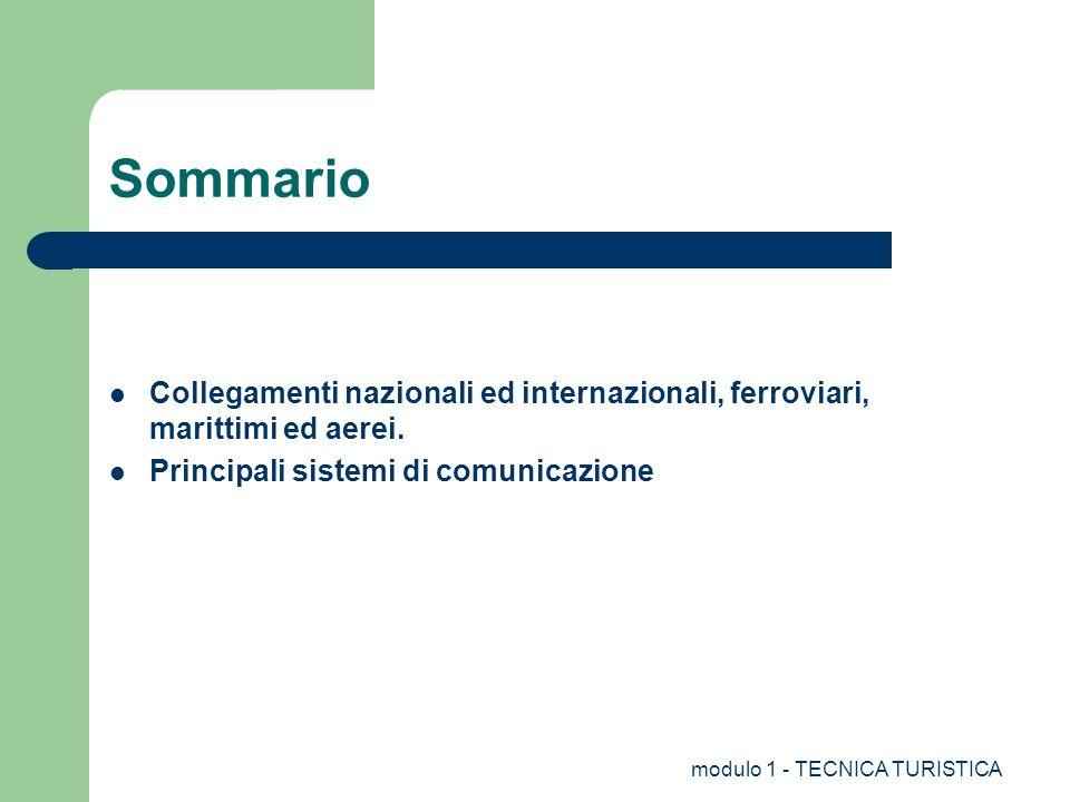 modulo 1 - TECNICA TURISTICA Sommario Collegamenti nazionali ed internazionali, ferroviari, marittimi ed aerei.