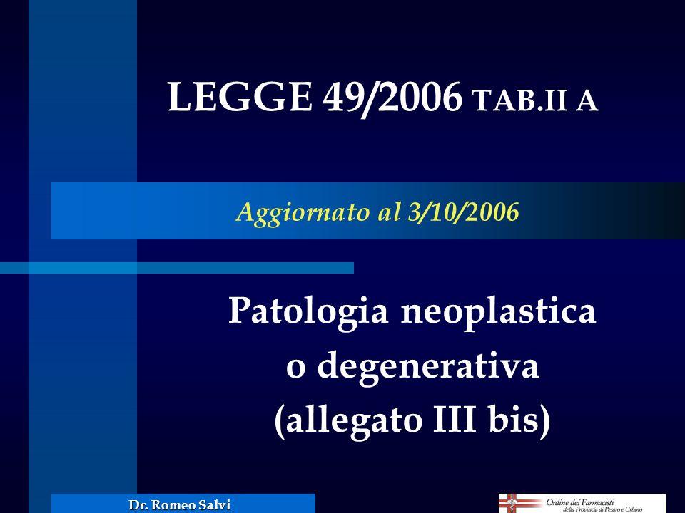 Patologia neoplastica o degenerativa (allegato III bis) LEGGE 49/2006 TAB.II A Aggiornato al 3/10/2006 Dr. Romeo Salvi