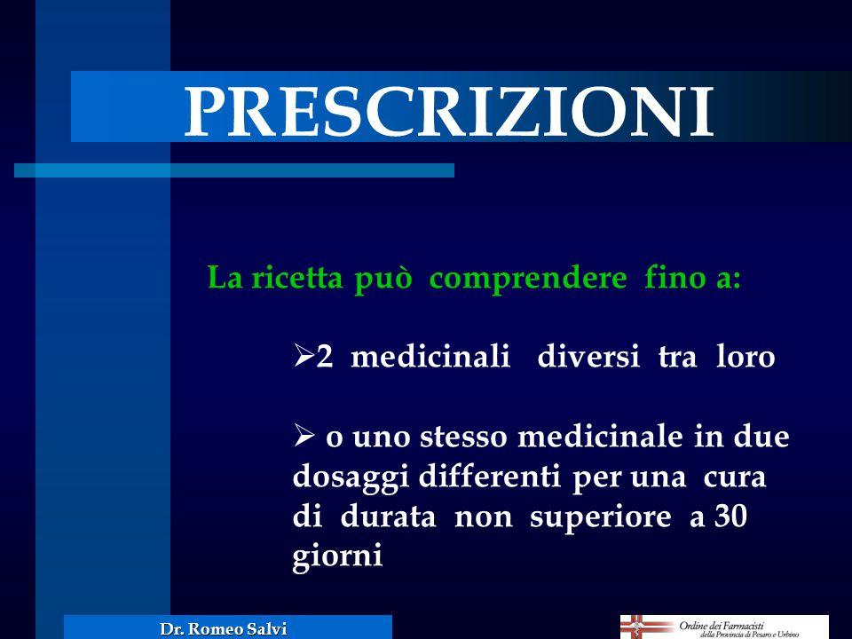 Dr. Romeo Salvi PRESCRIZIONI La ricetta può comprendere fino a: 2 medicinali diversi tra loro o uno stesso medicinale in due dosaggi differenti per un