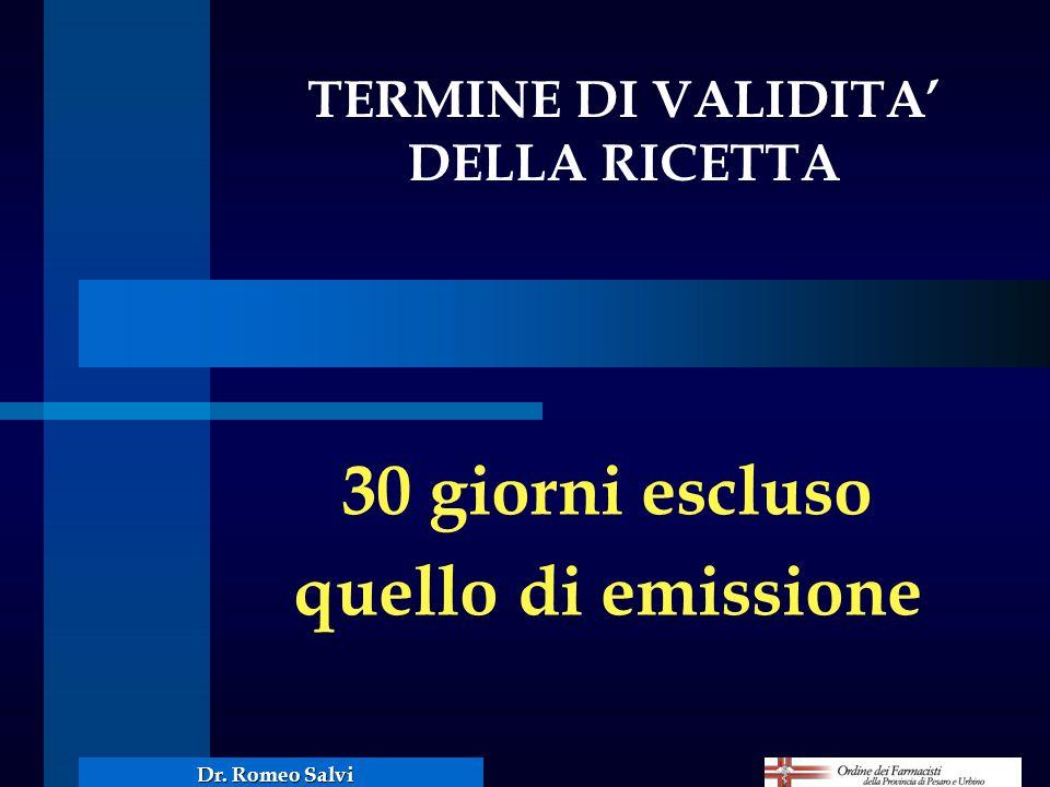 30 giorni escluso quello di emissione TERMINE DI VALIDITA DELLA RICETTA Dr. Romeo Salvi