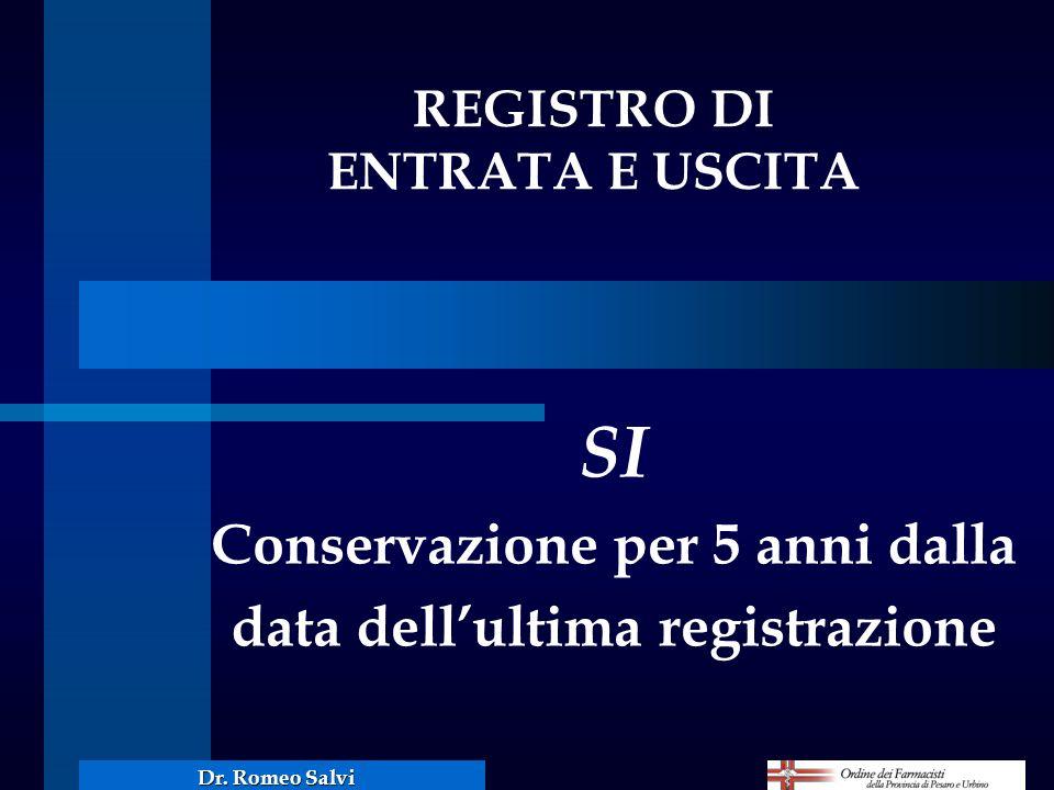 SI Conservazione per 5 anni dalla data dellultima registrazione REGISTRO DI ENTRATA E USCITA Dr. Romeo Salvi