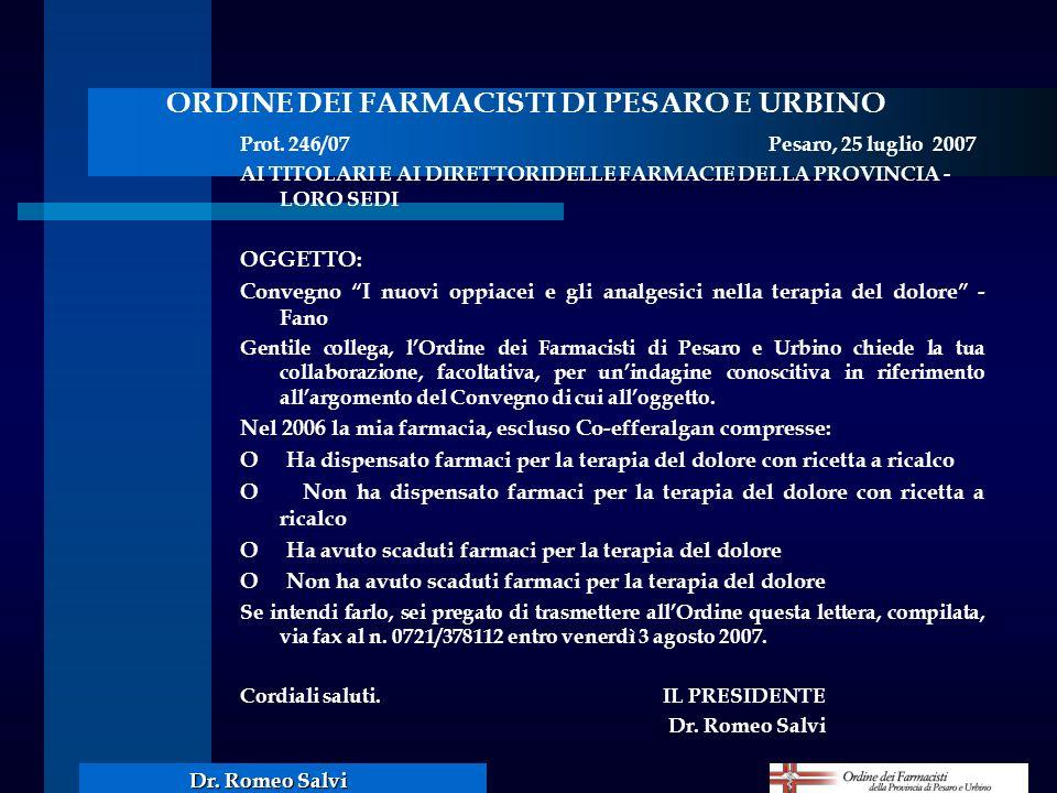 Dr. Romeo Salvi Prot. 246/07Pesaro, 25 luglio 2007 AI TITOLARI E AI DIRETTORIDELLE FARMACIE DELLA PROVINCIA - LORO SEDI OGGETTO: Convegno I nuovi oppi