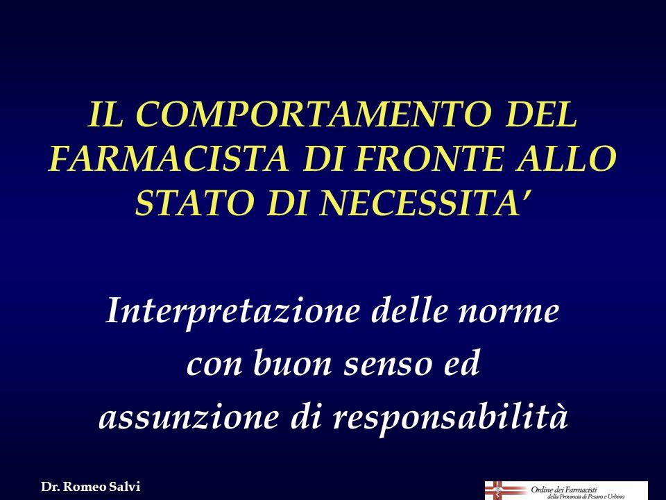 IL COMPORTAMENTO DEL FARMACISTA DI FRONTE ALLO STATO DI NECESSITA Interpretazione delle norme con buon senso ed assunzione di responsabilità Dr. Romeo