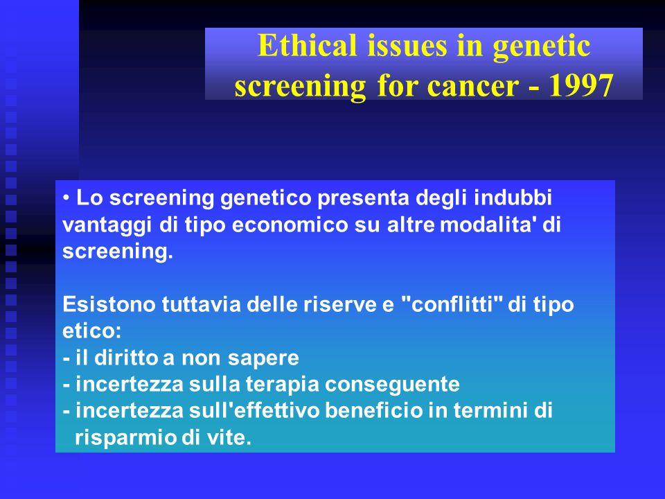 Lo screening genetico presenta degli indubbi vantaggi di tipo economico su altre modalita' di screening. Esistono tuttavia delle riserve e