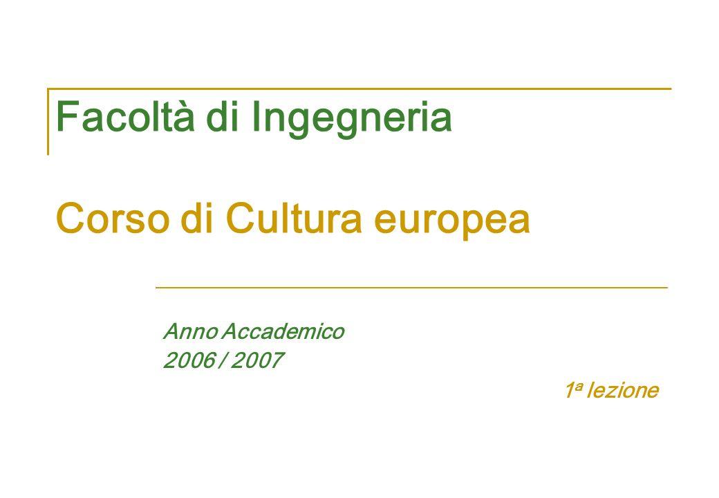 Facoltà di Ingegneria Corso di Cultura europea Anno Accademico 2006 / 2007 1 a lezione