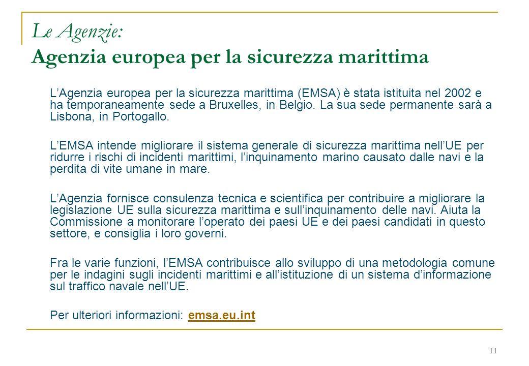 11 Le Agenzie: Agenzia europea per la sicurezza marittima LAgenzia europea per la sicurezza marittima (EMSA) è stata istituita nel 2002 e ha temporane