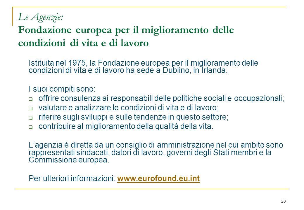 20 Le Agenzie: Fondazione europea per il miglioramento delle condizioni di vita e di lavoro Istituita nel 1975, la Fondazione europea per il miglioram