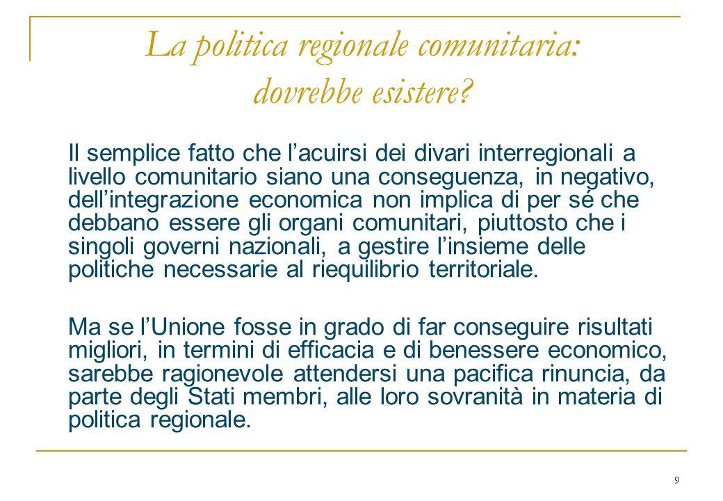 9 La politica regionale comunitaria: dovrebbe esistere.