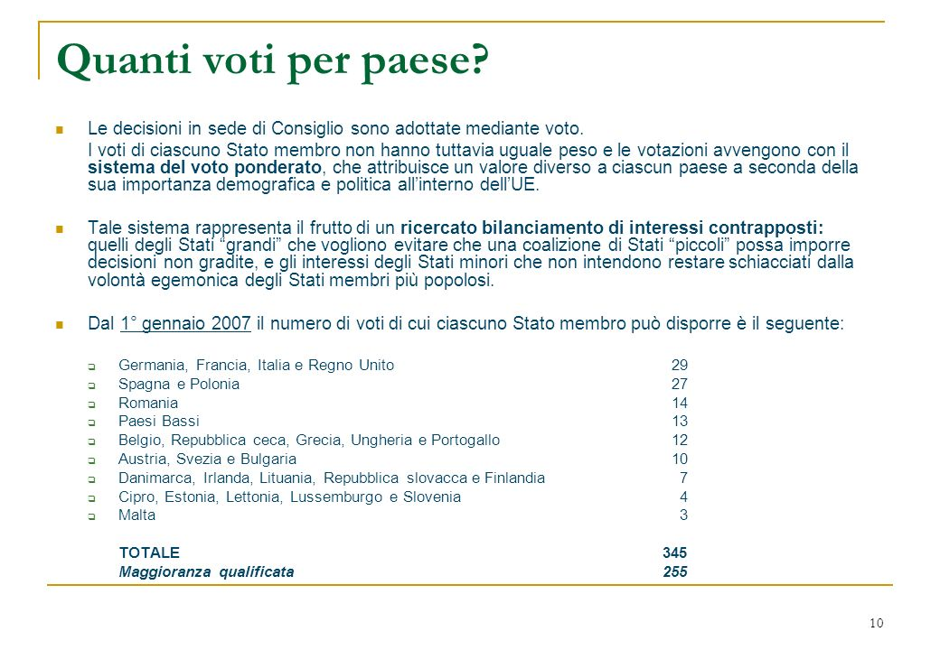 10 Quanti voti per paese? Le decisioni in sede di Consiglio sono adottate mediante voto. I voti di ciascuno Stato membro non hanno tuttavia uguale pes