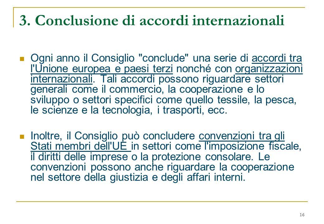 16 3. Conclusione di accordi internazionali Ogni anno il Consiglio