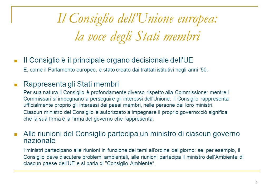5 Il Consiglio dellUnione europea: la voce degli Stati membri Il Consiglio è il principale organo decisionale dell UE E, come il Parlamento europeo, è stato creato dai trattati istitutivi negli anni 50.