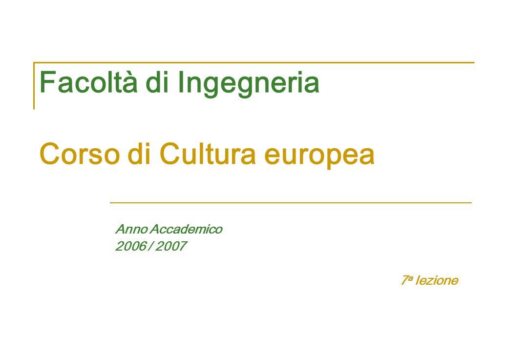 Facoltà di Ingegneria Corso di Cultura europea Anno Accademico 2006 / 2007 7 a lezione