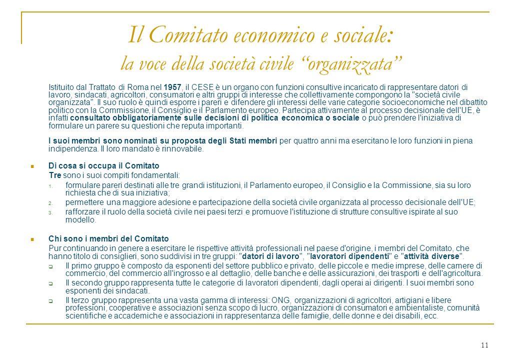 11 Il Comitato economico e sociale : la voce della società civile organizzata Istituito dal Trattato di Roma nel 1957, il CESE è un organo con funzion