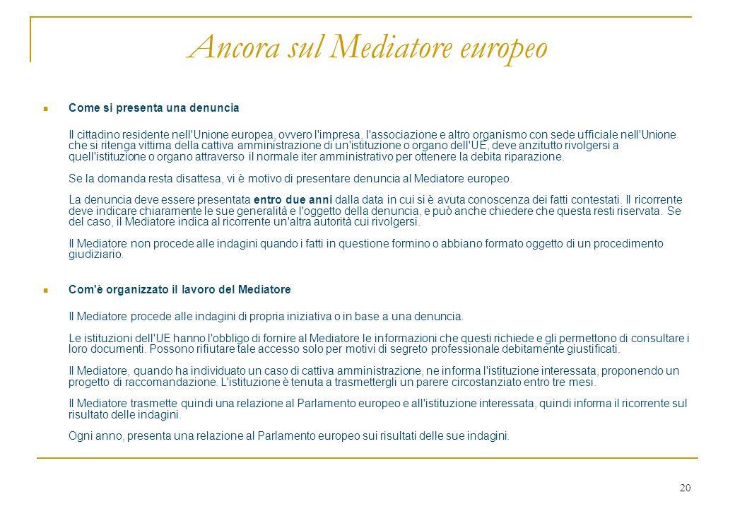 20 Ancora sul Mediatore europeo Come si presenta una denuncia Il cittadino residente nell'Unione europea, ovvero l'impresa, l'associazione e altro org