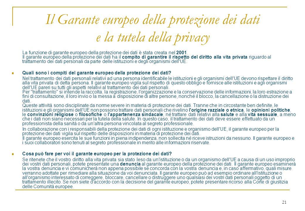 21 Il Garante europeo della protezione dei dati e la tutela della privacy La funzione di garante europeo della protezione dei dati è stata creata nel