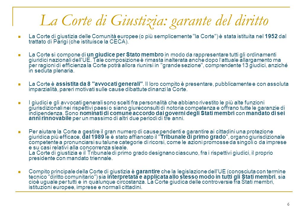 6 La Corte di Giustizia: garante del diritto La Corte di giustizia delle Comunità europee (o più semplicemente