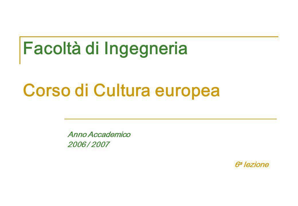 Facoltà di Ingegneria Corso di Cultura europea Anno Accademico 2006 / 2007 6 a lezione