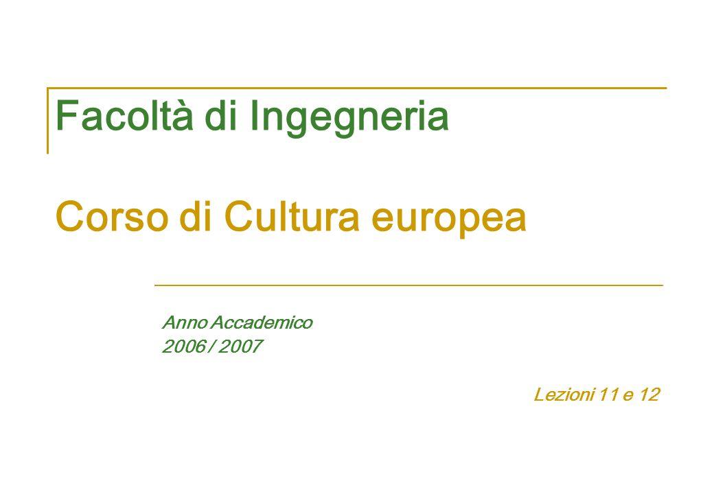 Facoltà di Ingegneria Corso di Cultura europea Anno Accademico 2006 / 2007 Lezioni 11 e 12