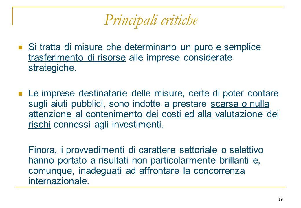 19 Principali critiche Si tratta di misure che determinano un puro e semplice trasferimento di risorse alle imprese considerate strategiche.