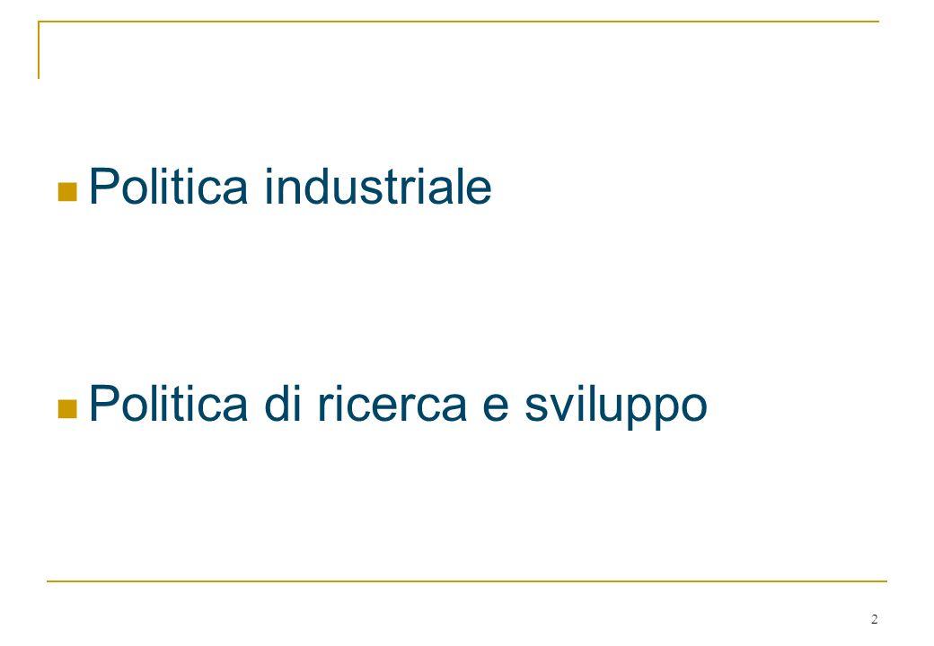 2 Politica industriale Politica di ricerca e sviluppo