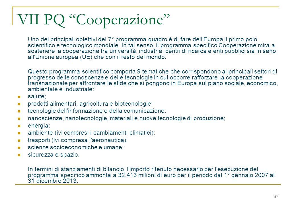 37 VII PQ Cooperazione Uno dei principali obiettivi del 7° programma quadro è di fare dell Europa il primo polo scientifico e tecnologico mondiale.