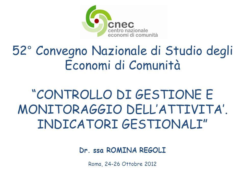 52° Convegno Nazionale di Studio degli Economi di Comunità CONTROLLO DI GESTIONE E MONITORAGGIO DELLATTIVITA. INDICATORI GESTIONALI Dr. ssa ROMINA REG
