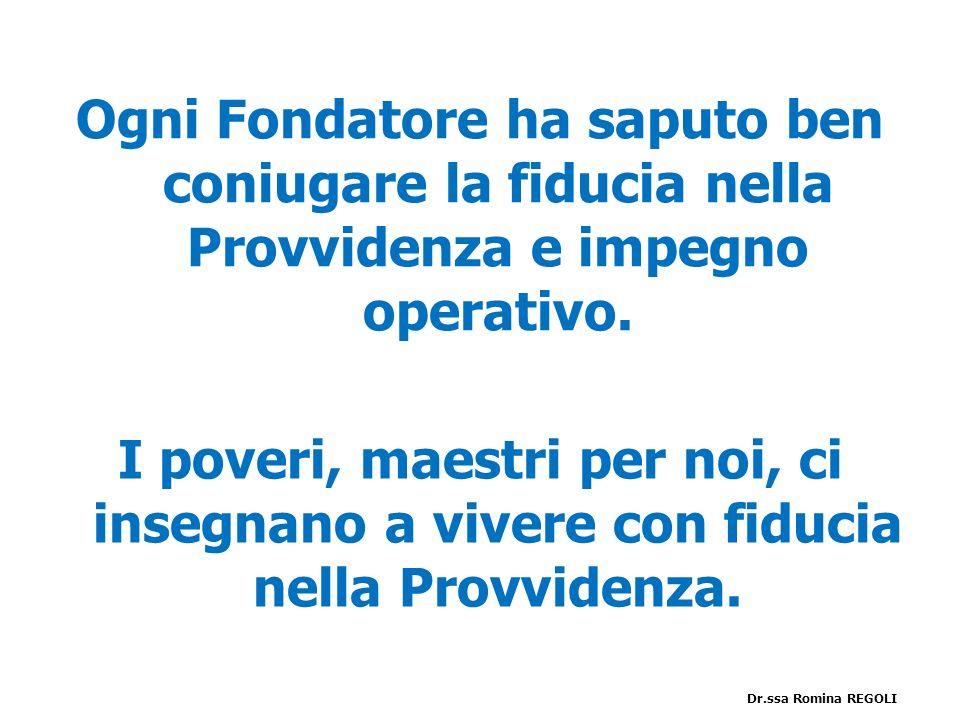 Ogni Fondatore ha saputo ben coniugare la fiducia nella Provvidenza e impegno operativo. I poveri, maestri per noi, ci insegnano a vivere con fiducia