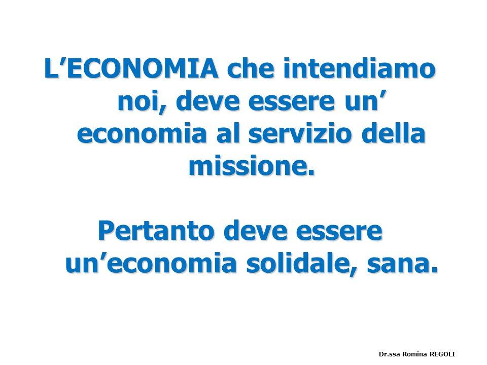 LECONOMIA che intendiamo noi, deve essere un economia al servizio della missione. Pertanto deve essere uneconomia solidale, sana. Dr.ssa Romina REGOLI
