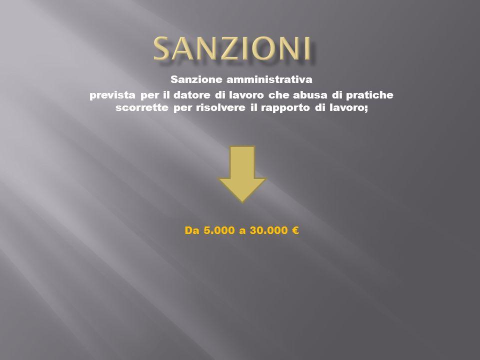 Sanzione amministrativa prevista per il datore di lavoro che abusa di pratiche scorrette per risolvere il rapporto di lavoro; Da 5.000 a 30.000