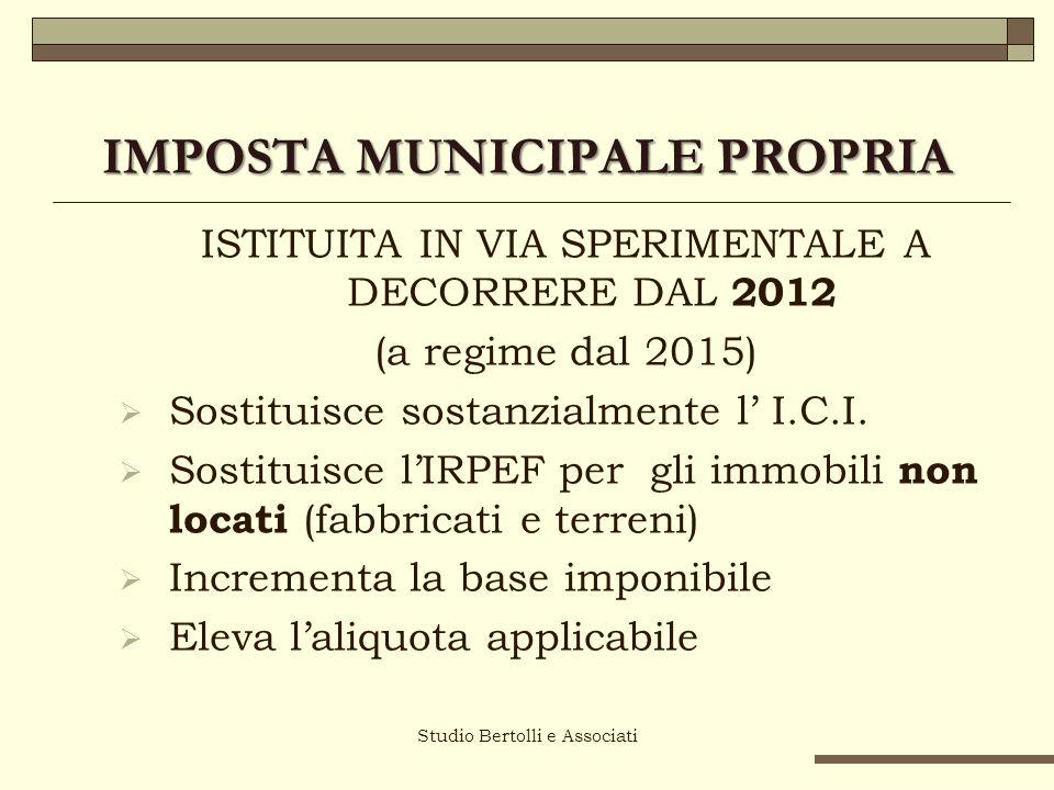 Studio Bertolli e Associati IMPOSTA MUNICIPALE PROPRIA ISTITUITA IN VIA SPERIMENTALE A DECORRERE DAL 2012 (a regime dal 2015) Sostituisce sostanzialmente l I.C.I.