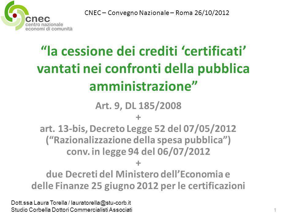 la cessione dei crediti certificati vantati nei confronti della pubblica amministrazione Art. 9, DL 185/2008 + art. 13-bis, Decreto Legge 52 del 07/05