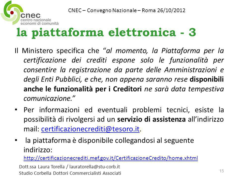 la piattaforma elettronica - 3 Il Ministero specifica che al momento, la Piattaforma per la certificazione dei crediti espone solo le funzionalità per consentire la registrazione da parte delle Amministrazioni e degli Enti Pubblici, e che, non appena saranno rese disponibili anche le funzionalità per i Creditori ne sarà data tempestiva comunicazione.