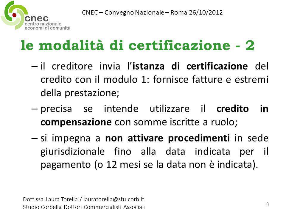 l e modalità di certificazione - 2 – il creditore invia listanza di certificazione del credito con il modulo 1: fornisce fatture e estremi della prest