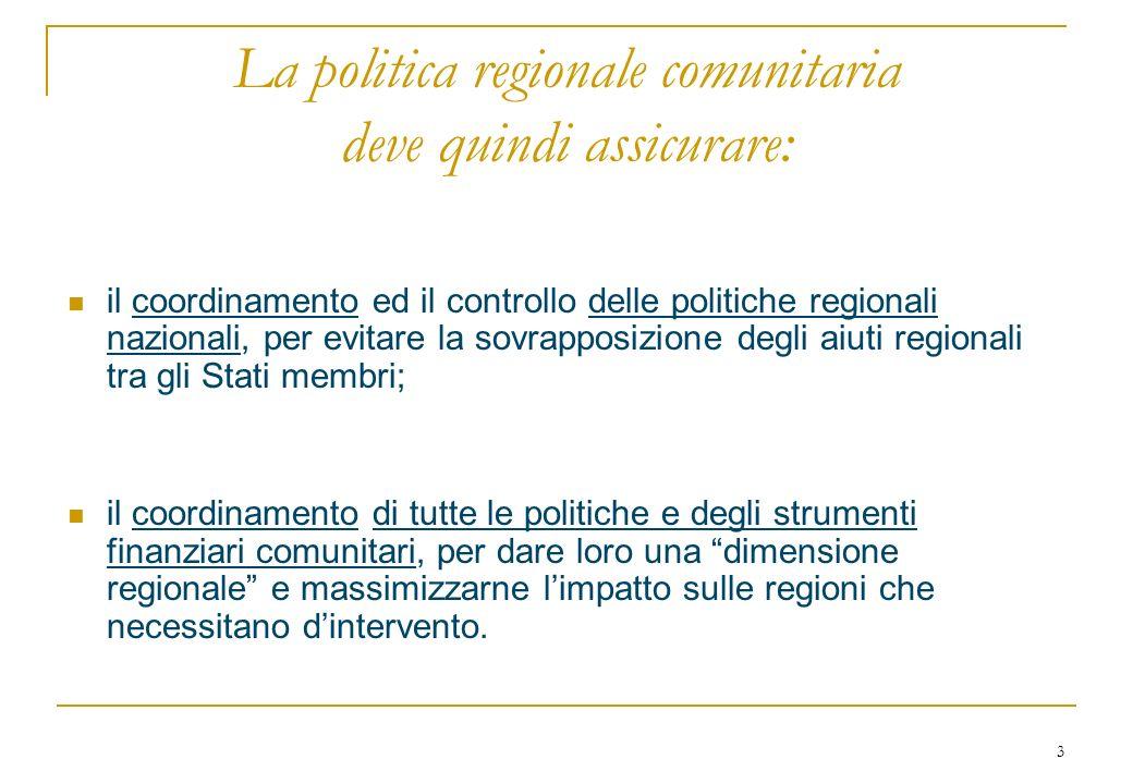 3 La politica regionale comunitaria deve quindi assicurare: il coordinamento ed il controllo delle politiche regionali nazionali, per evitare la sovra