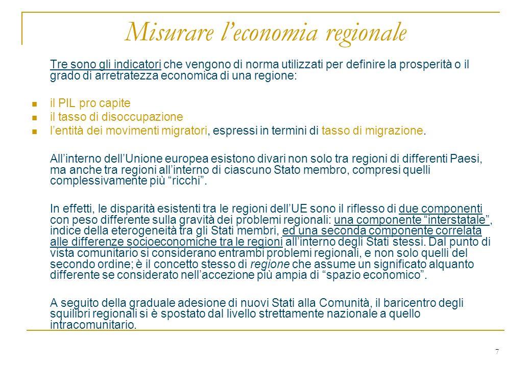 7 Misurare leconomia regionale Tre sono gli indicatori che vengono di norma utilizzati per definire la prosperità o il grado di arretratezza economica