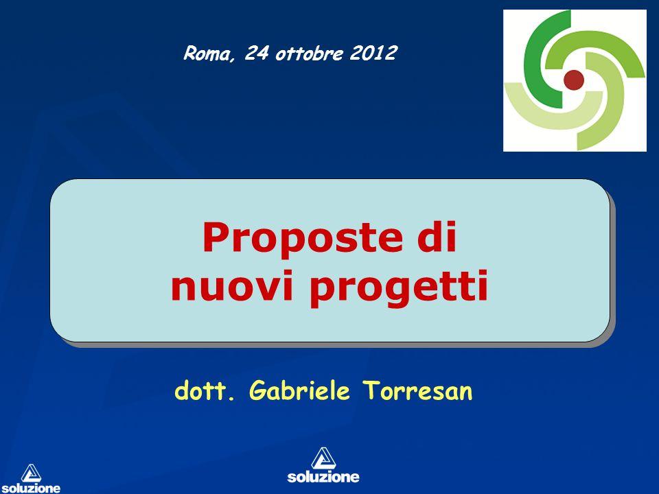 Proposte di nuovi progetti dott. Gabriele Torresan Roma, 24 ottobre 2012