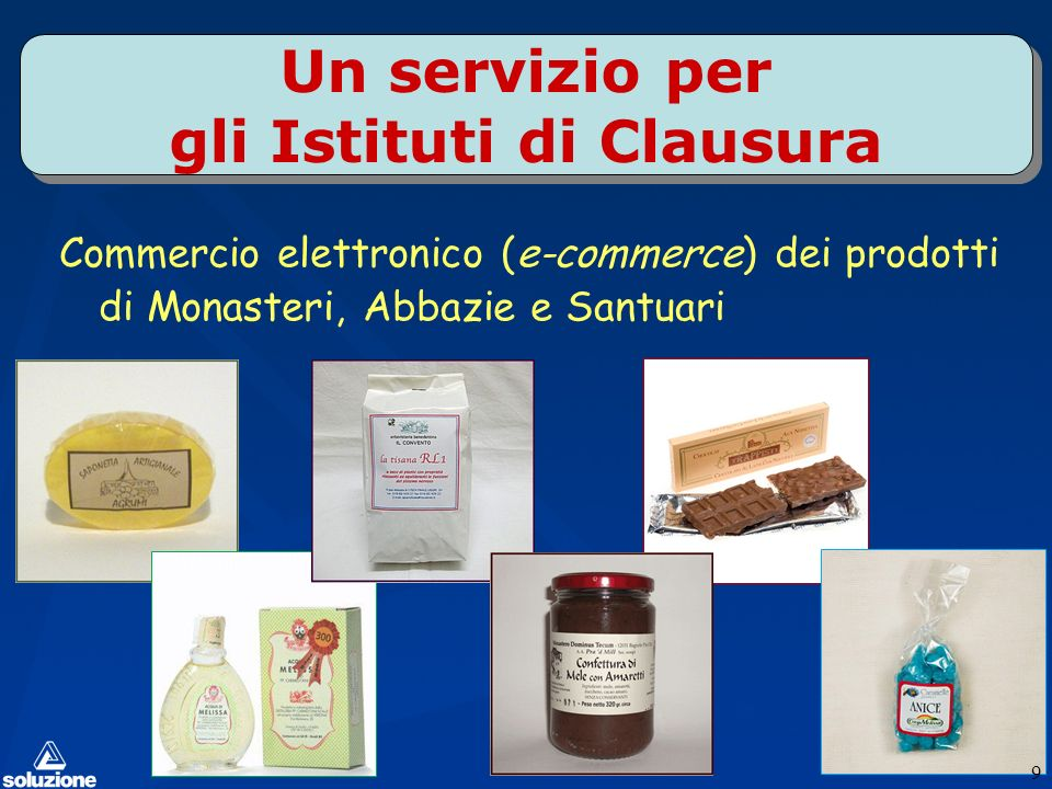 Un servizio per gli Istituti di Clausura 9 Commercio elettronico (e-commerce) dei prodotti di Monasteri, Abbazie e Santuari