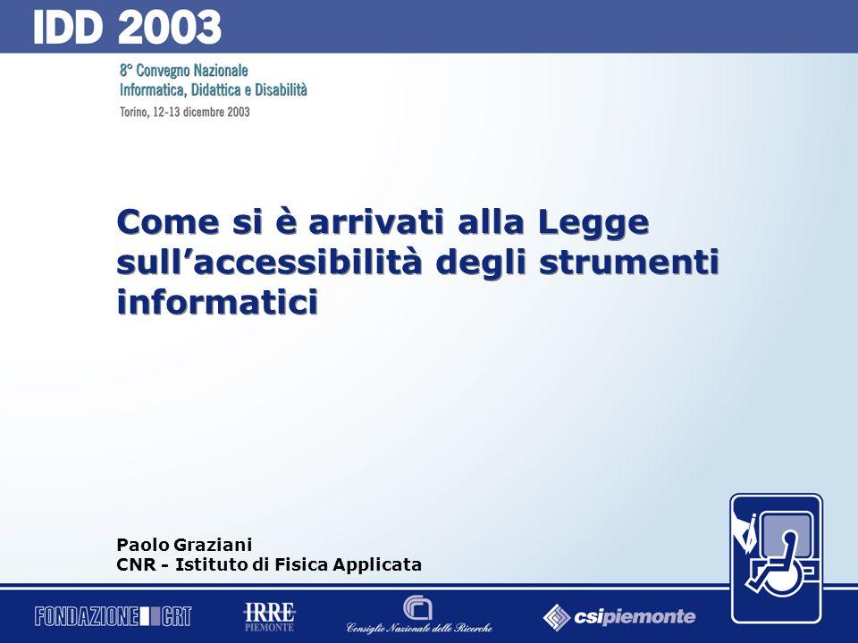 0 Come si è arrivati alla Legge sullaccessibilità degli strumenti informatici Paolo Graziani CNR - Istituto di Fisica Applicata