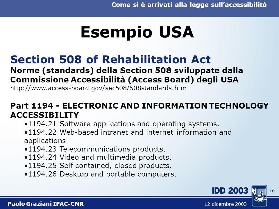 9 Come si è arrivati alla legge sullaccessibilità Paolo Graziani IFAC-CNR 12 dicembre 2003 Orientamenti e norme La legge richiede norme chiare e verif