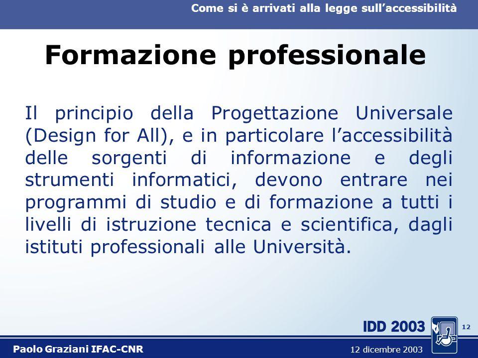 11 Come si è arrivati alla legge sullaccessibilità Paolo Graziani IFAC-CNR 12 dicembre 2003 Strumenti didattici Fattori che condizionano lintegrazione