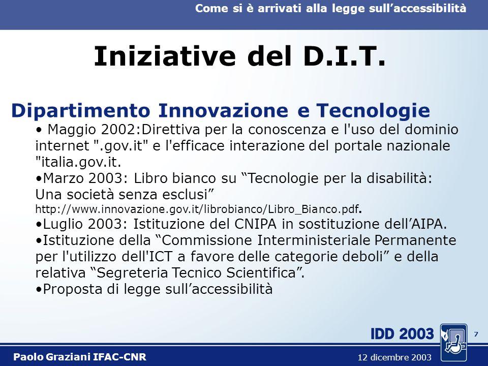 6 Come si è arrivati alla legge sullaccessibilità Paolo Graziani IFAC-CNR 12 dicembre 2003 Pubblicazioni AIPA Rapporti tecnici su studi commissionati