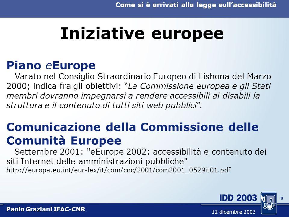 7 Come si è arrivati alla legge sullaccessibilità Paolo Graziani IFAC-CNR 12 dicembre 2003 Iniziative del D.I.T. Dipartimento Innovazione e Tecnologie