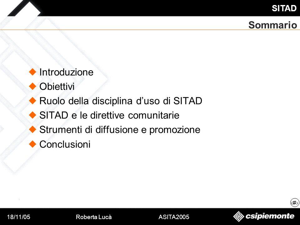 18/11/05Roberta Lucà ASITA2005 SITAD 2 Sommario Introduzione Obiettivi Ruolo della disciplina duso di SITAD SITAD e le direttive comunitarie Strumenti