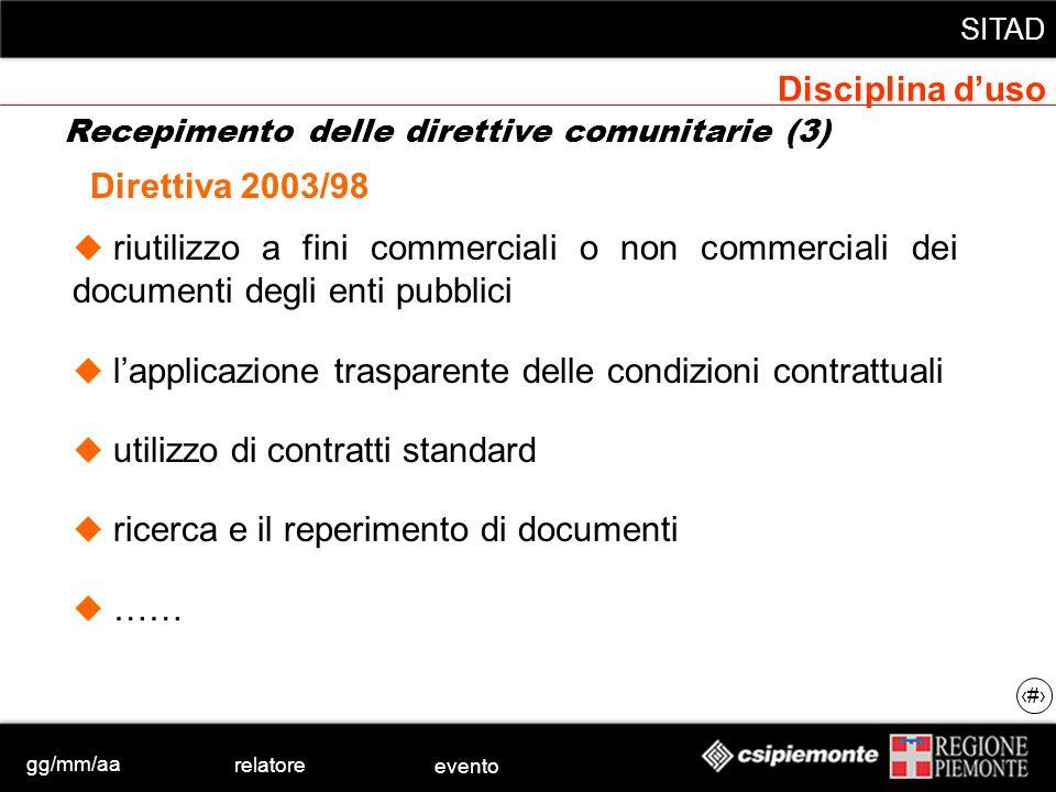 gg/mm/aa relatore evento SITAD 17 Direttiva 2003/98 riutilizzo a fini commerciali o non commerciali dei documenti degli enti pubblici lapplicazione tr